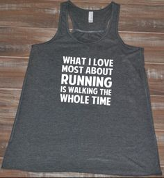 What I Love About Running Is Walking The Whole Time Shirt - Workout Shirts, Fitness Tank Tops & Running Shirts For Women - WomenFunny Funny Running Shirts, Running Humor, Running Tank Tops, Funny Shirts, Gym Shirts, Fitness Shirts, Running Gear, Workout Humor, Workout Wear