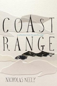 Coast Range: A Collection from the Pacific Edge by Nick Neely