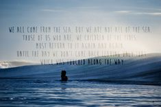 My absolute favorite quote ever!! From the movie chasing mavericks!! Getting this tatted probably