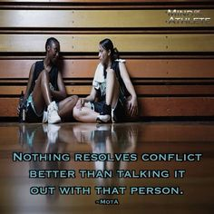 Nothing resolves conflict better than talking it out with that person.