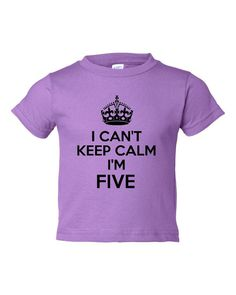 Hilarious I Can't Keep Calm I'm Five T-shirt. Infant, Toddler, Child I Can't Keep Calm for girls or boys tshirts!