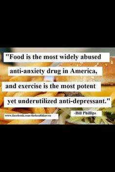food is the most widely abused drug, excercise underutilized.