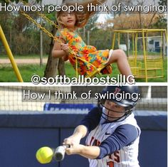 """How most people thing of swinging vs. How I think of swinging."" Softball Girls!"