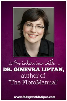 "An interview with Dr. Ginevra Liptan, author of ""The FibroManual: A Complete Fibromyalgia Treatment Guide for You and Your Doctor"" and founder of The Frida Center for Fibromyalgia. #fibromyalgia http://fedupwithfatigue.com/ginevra-liptan-interview/"