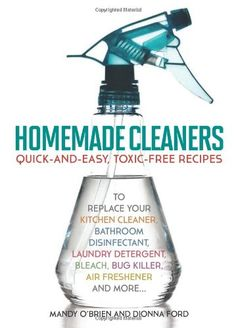 Homemade Cleaners: Quick-and-Easy, Toxin-Free Recipes to Replace Your Kitchen Cleaner, Bathroom Disinfectant, Laundry Detergent, Bleach, Bug Killer, Air Freshener, and more… by Dionna Ford http://www.amazon.com/dp/161243276X/ref=cm_sw_r_pi_dp_t0Xevb0XA85F9