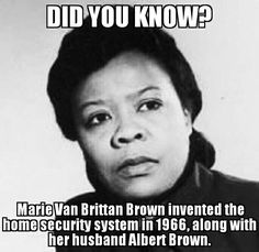Marie Van Brittan Brown was born on this date in She was an African American nurse and inventor. Born Marie Van Brittan in Jamaica, Queens, New York City, in 1966 she had the idea for African American Inventors, African American Women, African Americans, American Art, Native American, Black History Facts, Black History Month, Black History Inventors, Strange History