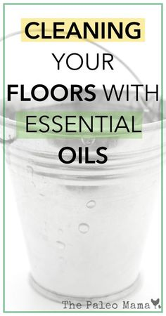 Cleaning Your Floors with Essential Oils | www.thepaleomama.com