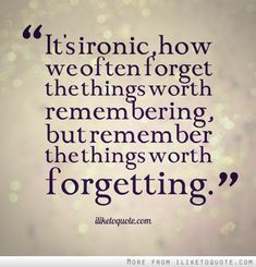 It's ironic, how we often forget the things worth remembering, but remember the things worth forgetting. #life #quotes #lifequotes