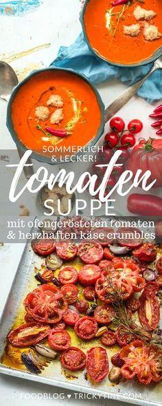 rezept für köstliche tomatensuppe aus ofengerösteten sommer tomaten mit herzhaften käse crumbles ♥ trickytine