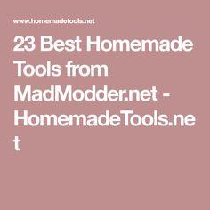 23 Best Homemade Tools from MadModder.net - HomemadeTools.net