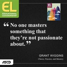 Grant Wiggins on choice, passion, and mastery