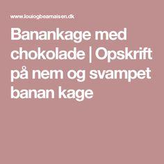 Banankage med chokolade | Opskrift på nem og svampet banan kage Food And Drink