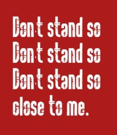 Sting & The Police - Don't Stand So Close To Me - song lyrics song quotes, music lyrics, music quotes, songs