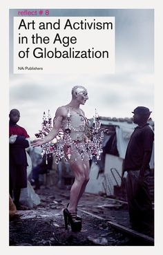 """In a time of globalisation, populism, hypercapitalism, migration, War on Terror, and global warming, artistic engagement is vital. """"Art and Activism in the Age of Globalization"""" takes the measure of contemporary activist art. What is the role of art and activism in the polarized, populist society of the spectacle? The book examines both the criticism of engagement as a mere pose and the need for cultural activism in today's society."""