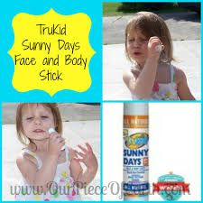 TruKid, Sunny Days.The water resistant face and body stick sunscreen is perfect.  It has an awesome scent of oranges so it isn't repulsive to put on at all.