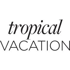 tropical vacation text ❤ liked on Polyvore featuring text, words, fillers, article, phrase, quotes and saying