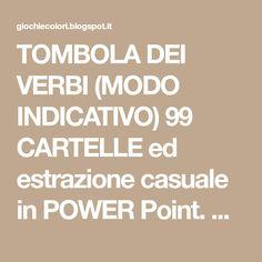 TOMBOLA DEI VERBI (MODO INDICATIVO) 99 CARTELLE ed estrazione casuale in POWER Point. CLASSE TERZA, CLASSE QUARTA, CLASSE QUINTA SCUOLA PRIMARIA
