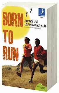 Born to run : jakten på löpningens själ - Christopher McDougall