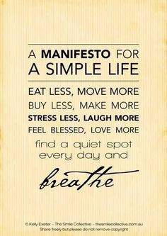 A manifesto for a simple life: eat less, move more // buy less, make more ....