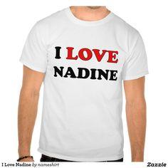I Love Nadine Tees