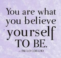 You are what you believe yourself to be