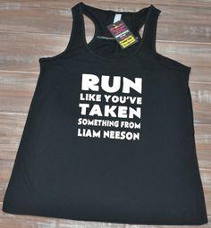 Run Like You've Taken Something From Liam Neeson Tank Top - Running Shirt Funny - Women's Running Tank Top