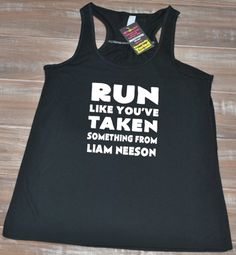Run Like You've Taken Something From Liam Neeson Tank Top - Running Shirt Funny - Women's Running Tank Top
