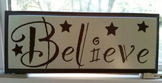 Check out this item in my Etsy shop https://www.etsy.com/listing/268084682/believe-sign-home-decor-wall-decor