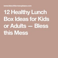 12 Healthy Lunch Box Ideas for Kids or Adults — Bless this Mess