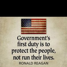 The government's first duty is to protect the people, not run their lives.
