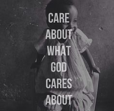 Care about what God cares about. He created this world.
