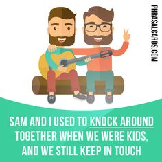 """""""Knock around"""" means """"to spend time with someone because you are friends"""". Example: Sam and I used to knock around together when we were kids, and we still keep in touch. Get our apps for learning English: learzing.com"""