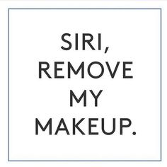 oh my, wouldn't that be nice to have Siri take care of one simple, yet oh so important task? Good thing it's an easy task that we can do ourselves! Removing your makeup daily is so important so it doesn't clog your pores and aggravate your skin. Spa Quotes, Salon Quotes, Care Quotes, Funny Quotes, Makeup Quotes Funny, Beauty Quotes Makeup, Humor Quotes, Body Shop At Home, The Body Shop