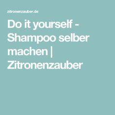 Do it yourself - Shampoo selber machen | Zitronenzauber