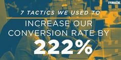 Simple tips that have long-lasting results: 7 Tactics to Increase Conversion Rates