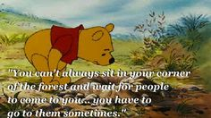 Sometimes, we all need to make the first move. | Community Post: 18 Things Winnie The Pooh Taught Us About Growing Up