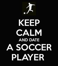 keep calm and date a soccer player - Google Search