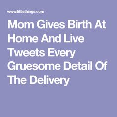 Live tweet home birth pictures.
