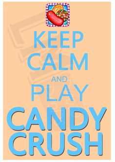 Keep Calm and Play Candy Crush - Digital File -  Photo Prop, Sign, Wall Art DIY Printable Craft Instant Download by LMPhotoProps on Etsy https://www.etsy.com/listing/198594349/keep-calm-and-play-candy-crush-digital