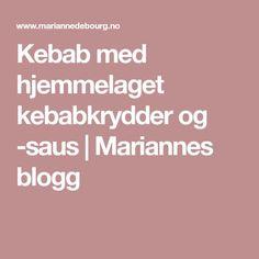 Kebab med hjemmelaget kebabkrydder og -saus   Mariannes blogg