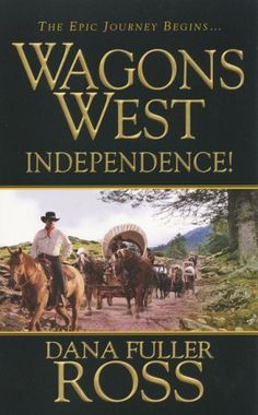 Wagons West: Independence by Dana Fuller Ross    Loved this entire series.