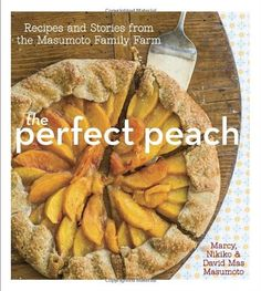 The Perfect Peach: Recipes and Stories from the Masumoto Family Farm, By David Mas Masumoto, Marcy Masumoto, Nikiko Masumoto $15.62