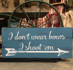 I Don't Wear Bows I Shoot'em Sign – Signs of Vinyl