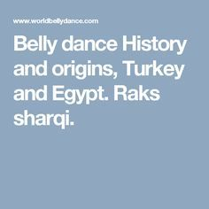 Belly dance History and origins, Turkey and Egypt. Raks sharqi.