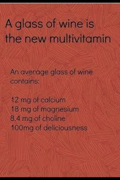 A glass of wine is the new multivitamin. 100mg deliciousness! LOL