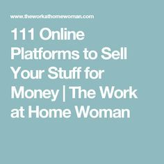111 Online Platforms to Sell Your Stuff for Money | The Work at Home Woman