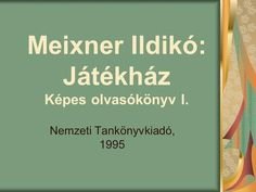 Meixner Ildikó: Játékház Képes olvasókönyv I. Nemzeti Tankönyvkiadó, 1995. School Hacks, Grade 1, Grammar, Album, Education, Learning, Books, Anna, Projects