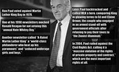 Ron Paul (father of Kentucky senator Rand Paul,)- White supremacist, racist, anti-Civil Rights Act, Anti-Semitic conspiracy theorist, Purveyor of lies and right-wing propaganda, Libertarian icon.