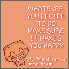 Decide to do Are You Happy, Me Quotes, Make It Yourself, How To Make, Fictional Characters, Ego Quotes, Fantasy Characters