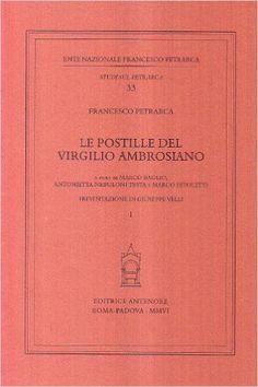 Le postille del Virgilio Ambrosiano / Francesco Petrarca ; a cura di Marco Baglio, Antonietta Nebuloni Testa e Marco Petoletti ; presentazione di Giuseppe Velli - Padova : Antenore, 2006 - 2 v.